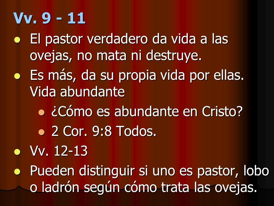 Vv. 9 - 11 El pastor verdadero da vida a las ovejas, no mata ni destruye. El pastor verdadero da vida a las ovejas, no mata ni destruye. Es más, da su