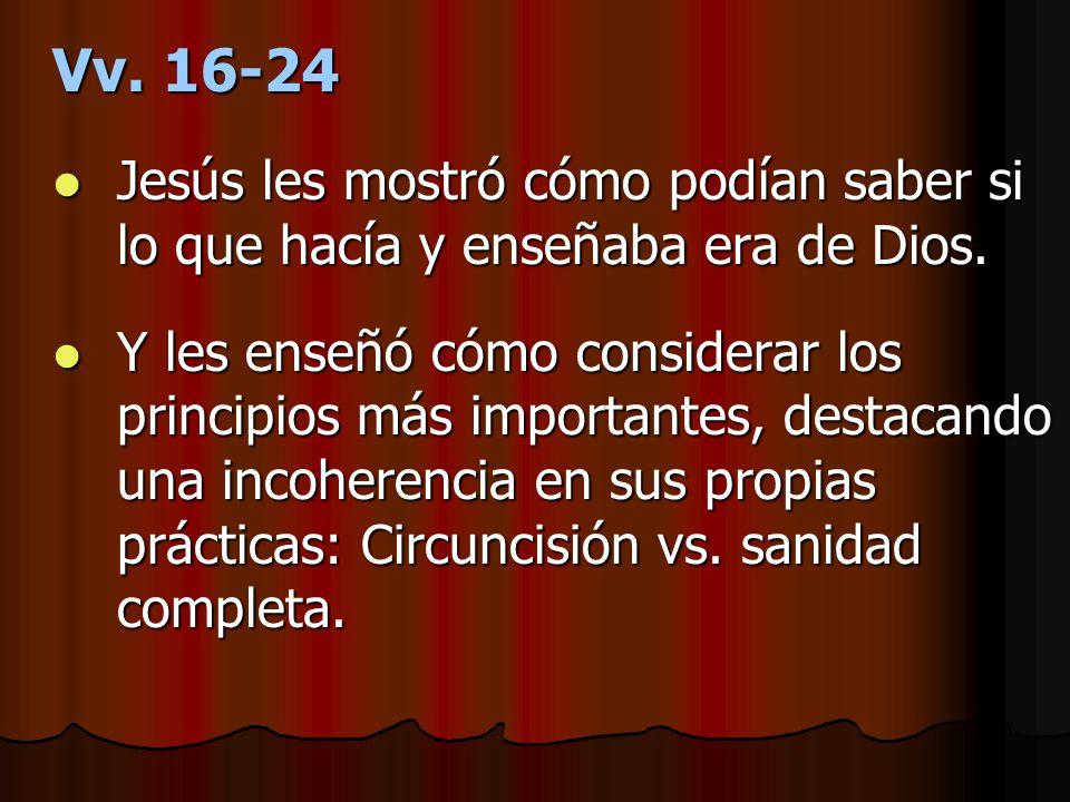 Vv. 16-24 Jesús les mostró cómo podían saber si lo que hacía y enseñaba era de Dios. Jesús les mostró cómo podían saber si lo que hacía y enseñaba era