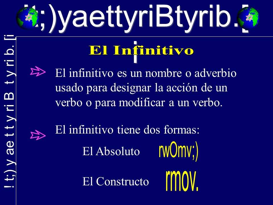!t;)yaettyriBtyrib.[ i El infinitivo es un nombre o adverbio usado para designar la acción de un verbo o para modificar a un verbo. El infinitivo tien