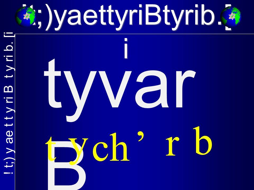!t;)yaettyriBtyrib.[ i tyvar B b r ch y t