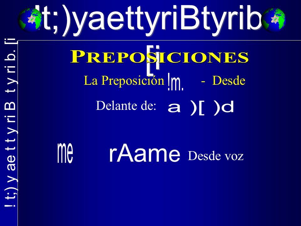 !t;)yaettyriBtyrib. [i La Preposición - Desde Delante de: rAam e Desde voz