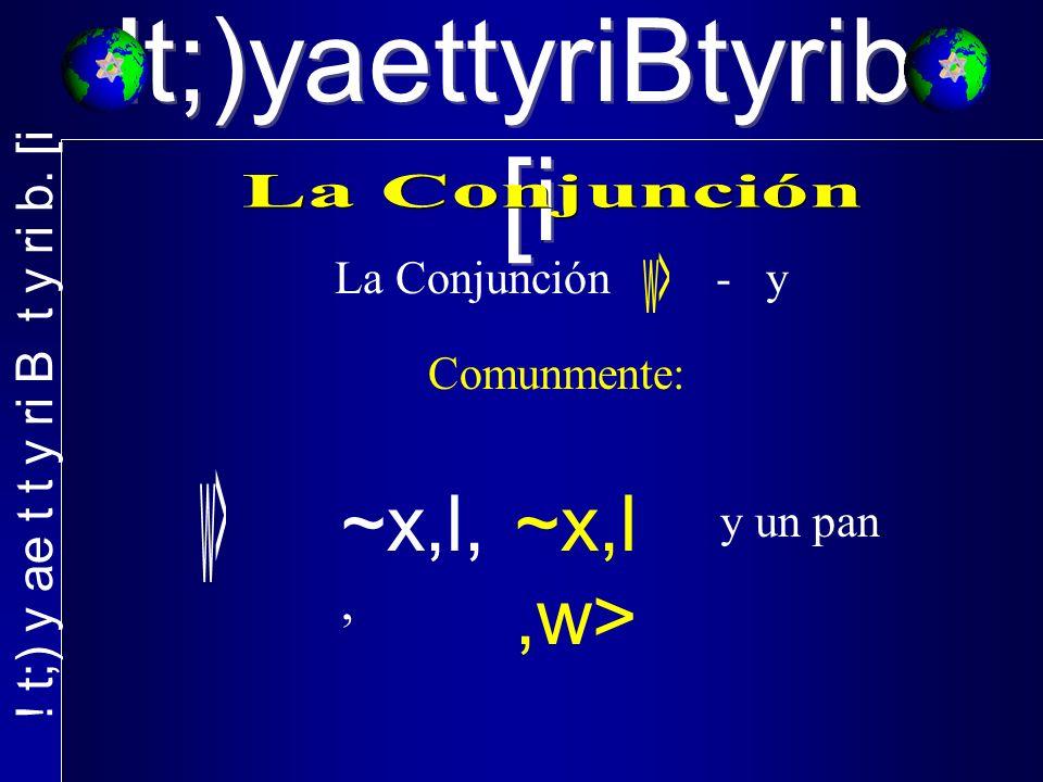 La Conjunción - y Comunmente: ~x,l,, y un pan ~x,l,w>