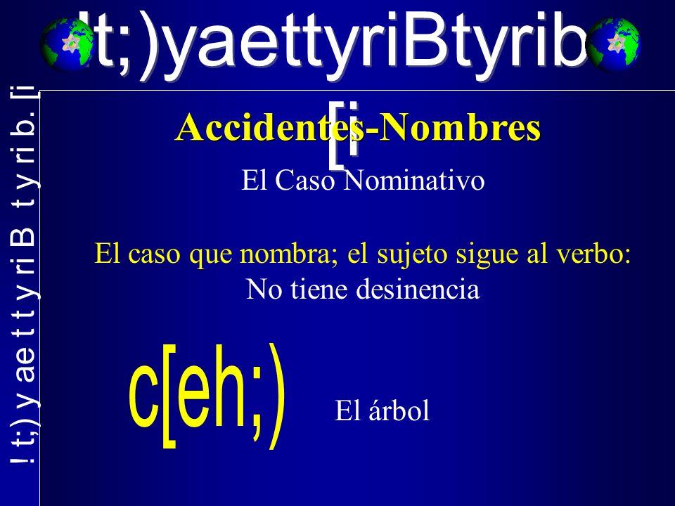 El Caso Nominativo El caso que nombra; el sujeto sigue al verbo: No tiene desinencia El árbol