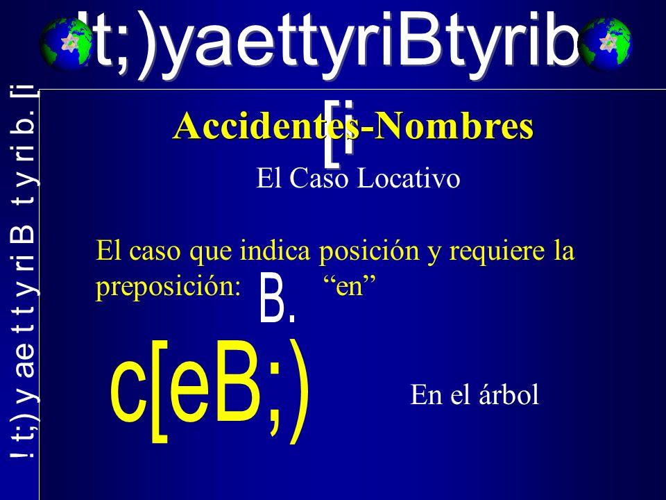 !t;)yaettyriBtyrib. [i El Caso Locativo El caso que indica posición y requiere la preposición: en En el árbol