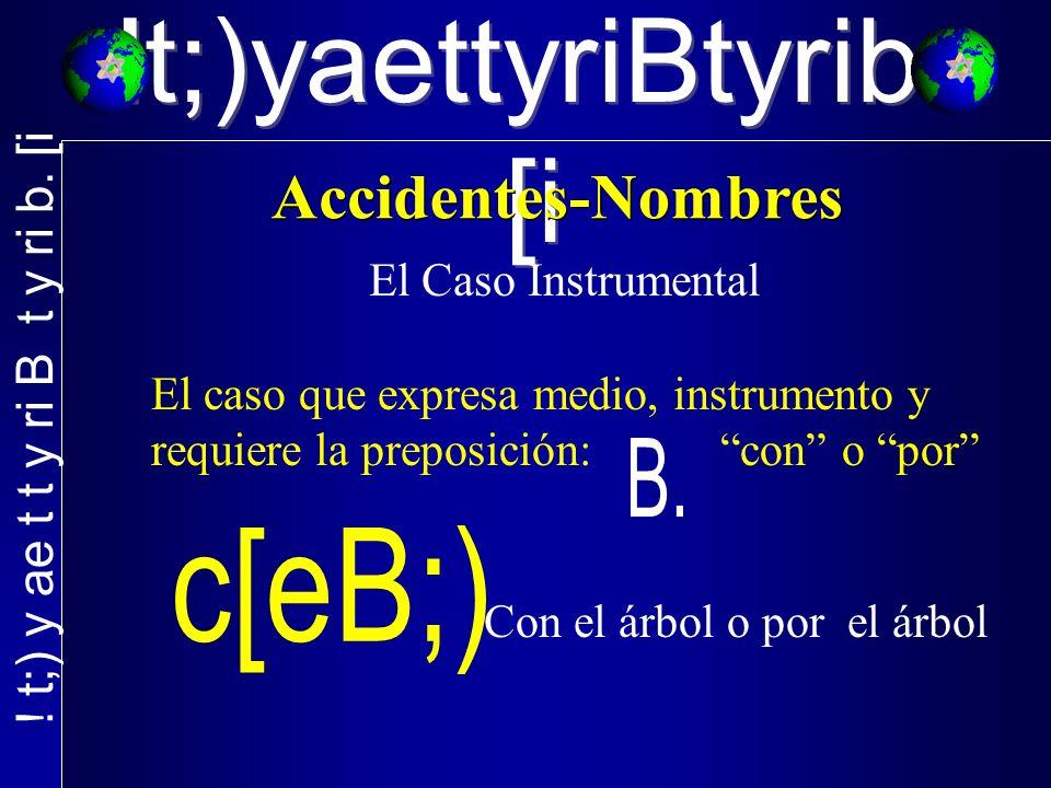 !t;)yaettyriBtyrib. [i El Caso Instrumental El caso que expresa medio, instrumento y requiere la preposición: con o por Con el árbol o por el árbol