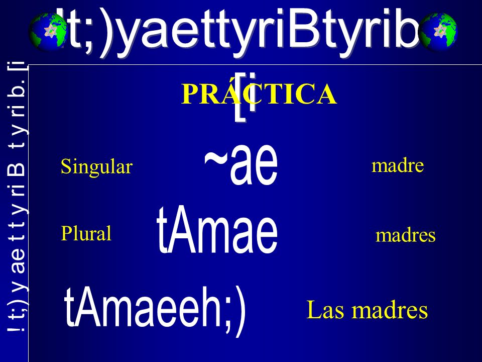 !t;)yaettyriBtyrib. [i PRÁCTICA madre Singular Plural madres Las madres