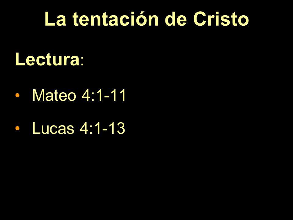 La tentación de Cristo Lectura : Mateo 4:1-11 Lucas 4:1-13