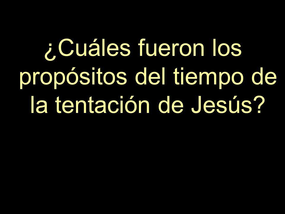 ¿Cuáles fueron los propósitos del tiempo de la tentación de Jesús?