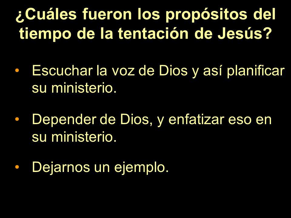 ¿Cuáles fueron los propósitos del tiempo de la tentación de Jesús? Escuchar la voz de Dios y así planificar su ministerio. Depender de Dios, y enfatiz