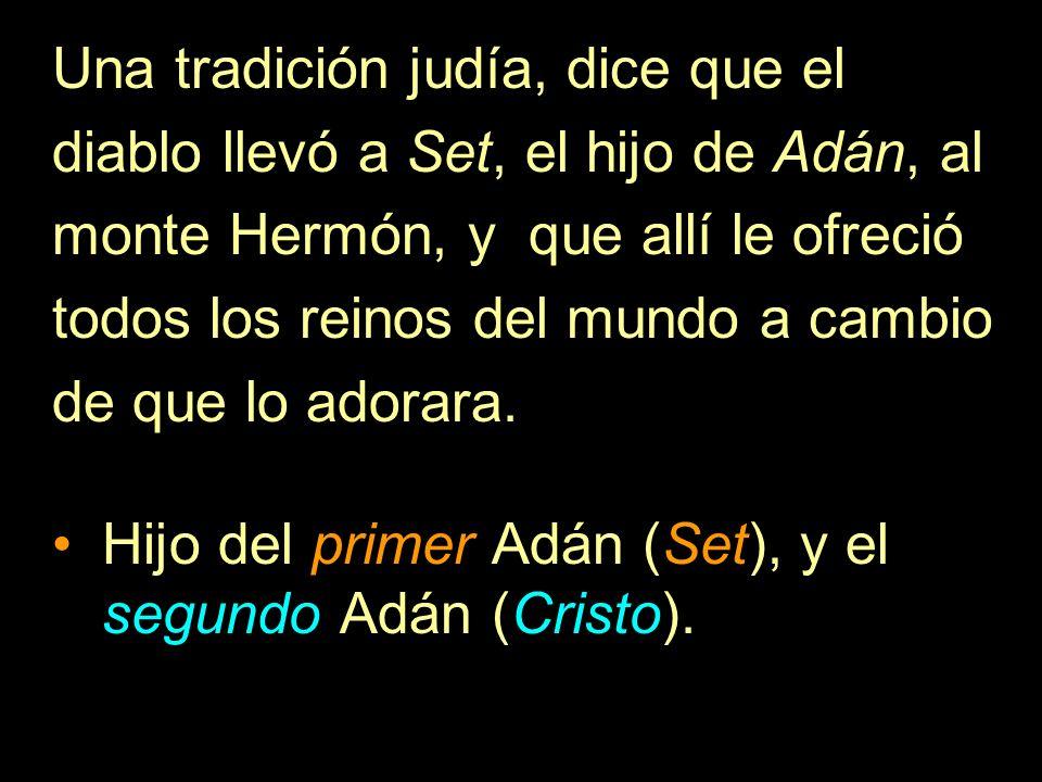 Una tradición judía, dice que el diablo llevó a Set, el hijo de Adán, al monte Hermón, y que allí le ofreció todos los reinos del mundo a cambio de qu