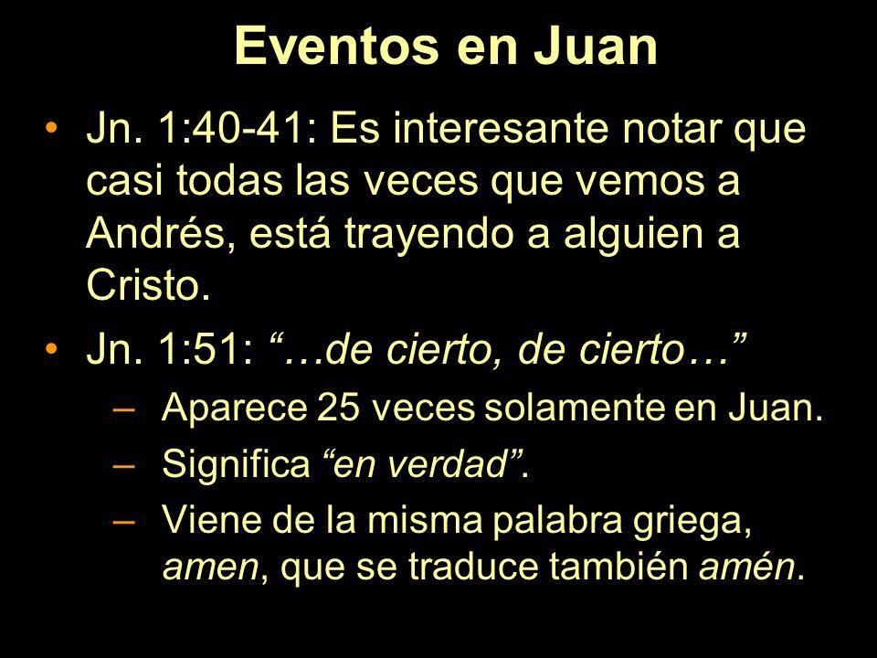 Eventos en Juan Jn. 1:40-41: Es interesante notar que casi todas las veces que vemos a Andrés, está trayendo a alguien a Cristo. Jn. 1:51: …de cierto,