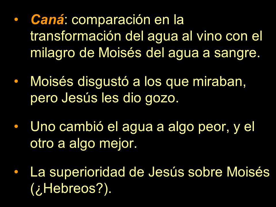 Caná: comparación en la transformación del agua al vino con el milagro de Moisés del agua a sangre. Moisés disgustó a los que miraban, pero Jesús les