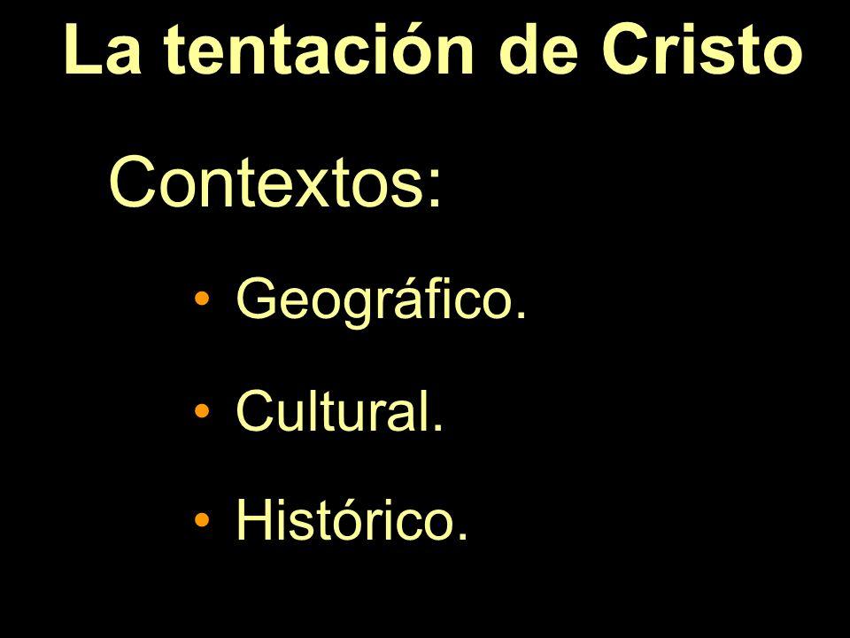 La tentación de Cristo Contextos: Geográfico. Cultural. Histórico.