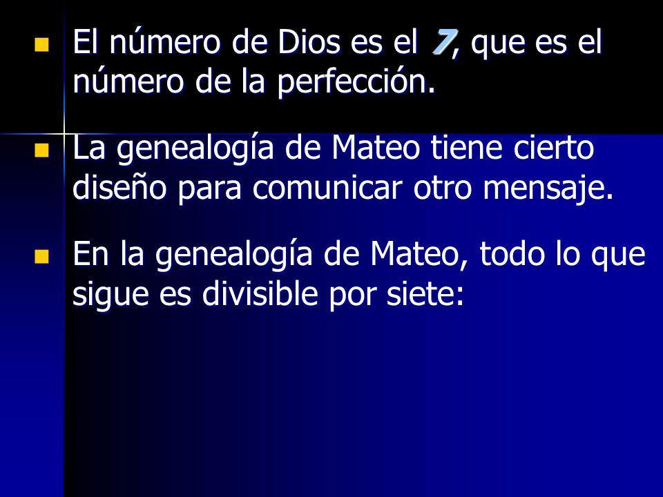 El número de Dios es el 7, que es el número de la perfección. El número de Dios es el 7, que es el número de la perfección. La genealogía de Mateo tie