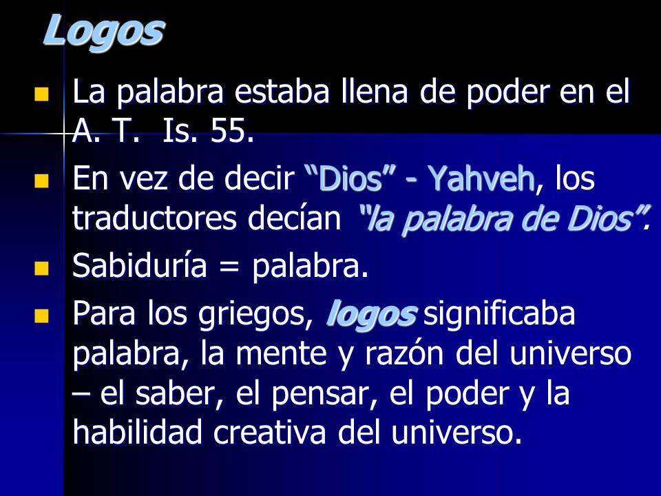 Logos La palabra estaba llena de poder en el A. T. Is. 55. La palabra estaba llena de poder en el A. T. Is. 55. En vez de decir Dios - Yahveh, los tra
