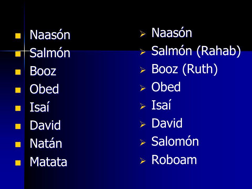 Naasón Naasón Salmón Salmón Booz Booz Obed Obed Isaí Isaí David David Natán Natán Matata Matata Naasón Naasón Salmón (Rahab) Salmón (Rahab) Booz (Ruth
