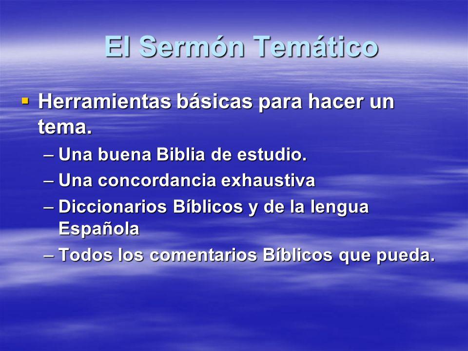 El Sermón Temático El Sermón Temático Herramientas básicas para hacer un tema. Herramientas básicas para hacer un tema. –Una buena Biblia de estudio.
