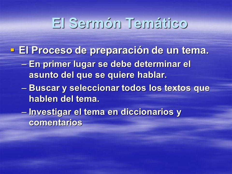 El Sermón Temático El Sermón Temático El Proceso de preparación de un tema. El Proceso de preparación de un tema. –En primer lugar se debe determinar
