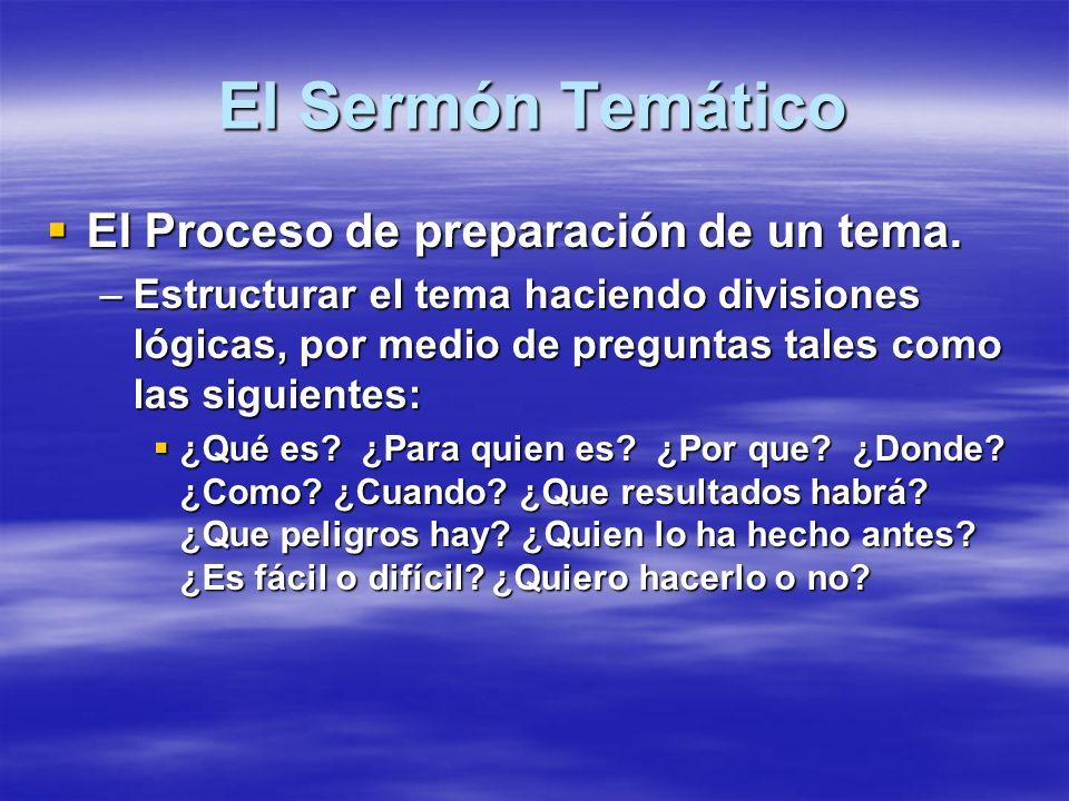 El Sermón Temático El Proceso de preparación de un tema. El Proceso de preparación de un tema. –Estructurar el tema haciendo divisiones lógicas, por m