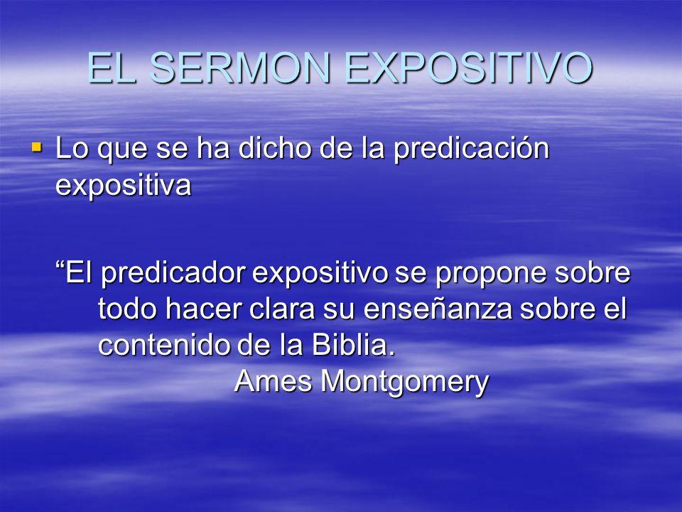 EL SERMON EXPOSITIVO Lo que se ha dicho de la predicación expositiva Lo que se ha dicho de la predicación expositiva El predicador expositivo se propo