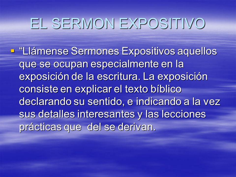 EL SERMON EXPOSITIVO Llámense Sermones Expositivos aquellos que se ocupan especialmente en la exposición de la escritura. La exposición consiste en ex