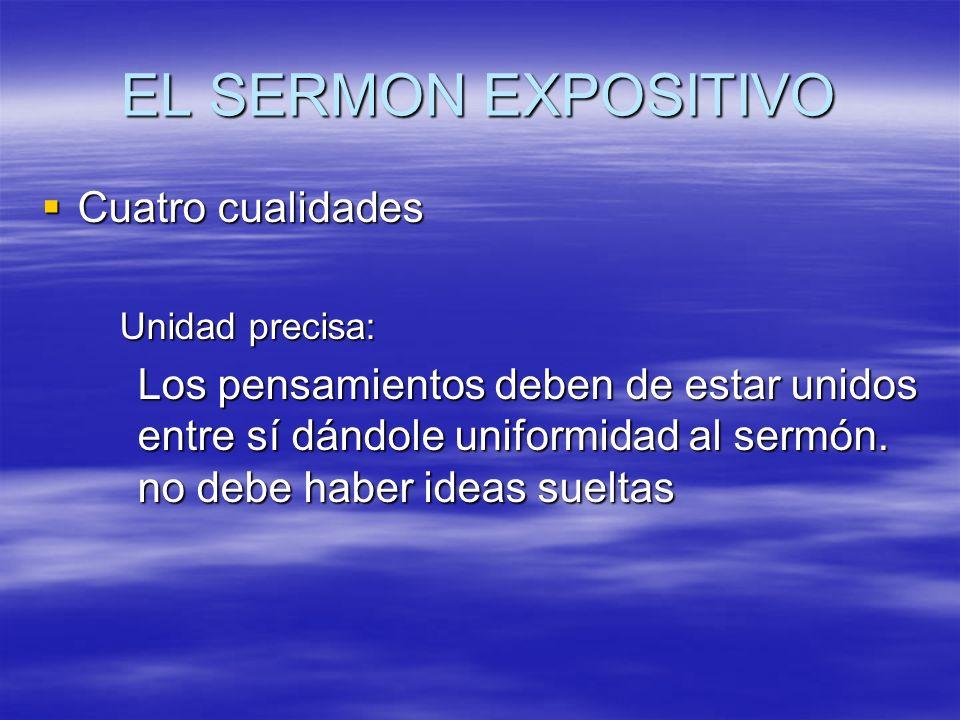 EL SERMON EXPOSITIVO Cuatro cualidades Cuatro cualidades Unidad precisa: Los pensamientos deben de estar unidos entre sí dándole uniformidad al sermón