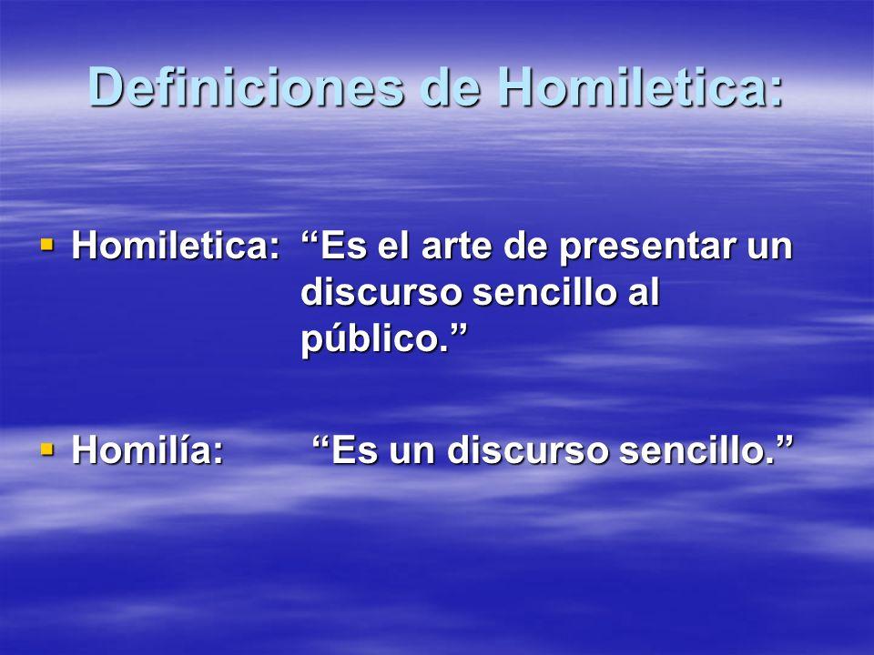 Definiciones de Homiletica: Homiletica:Es el arte de presentar un discurso sencillo al público. Homiletica:Es el arte de presentar un discurso sencill