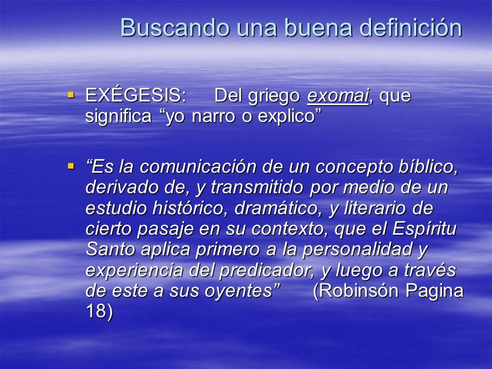 Buscando una buena definición EXÉGESIS:Del griego exomai, que significa yo narro o explico EXÉGESIS:Del griego exomai, que significa yo narro o explic