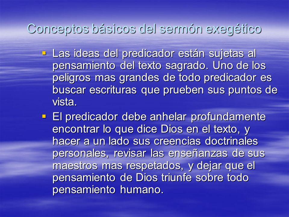 Conceptos básicos del sermón exegético Las ideas del predicador están sujetas al pensamiento del texto sagrado. Uno de los peligros mas grandes de tod