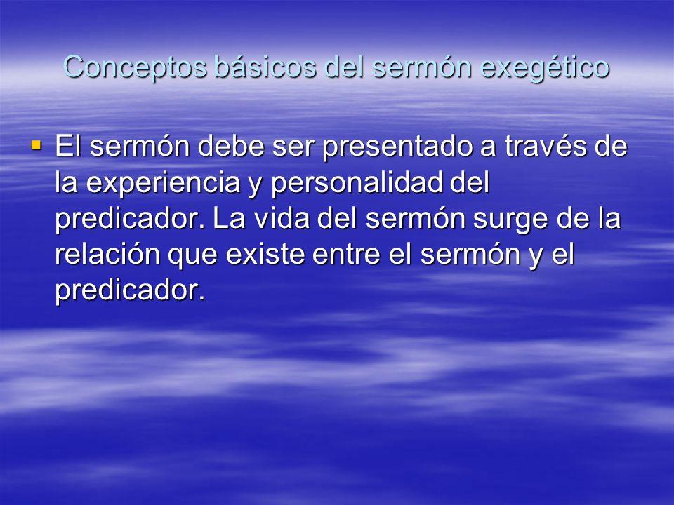 Conceptos básicos del sermón exegético El sermón debe ser presentado a través de la experiencia y personalidad del predicador. La vida del sermón surg
