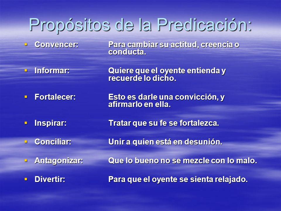 Propósitos de la Predicación: Convencer: Para cambiar su actitud, creencia o conducta. Convencer: Para cambiar su actitud, creencia o conducta. Inform