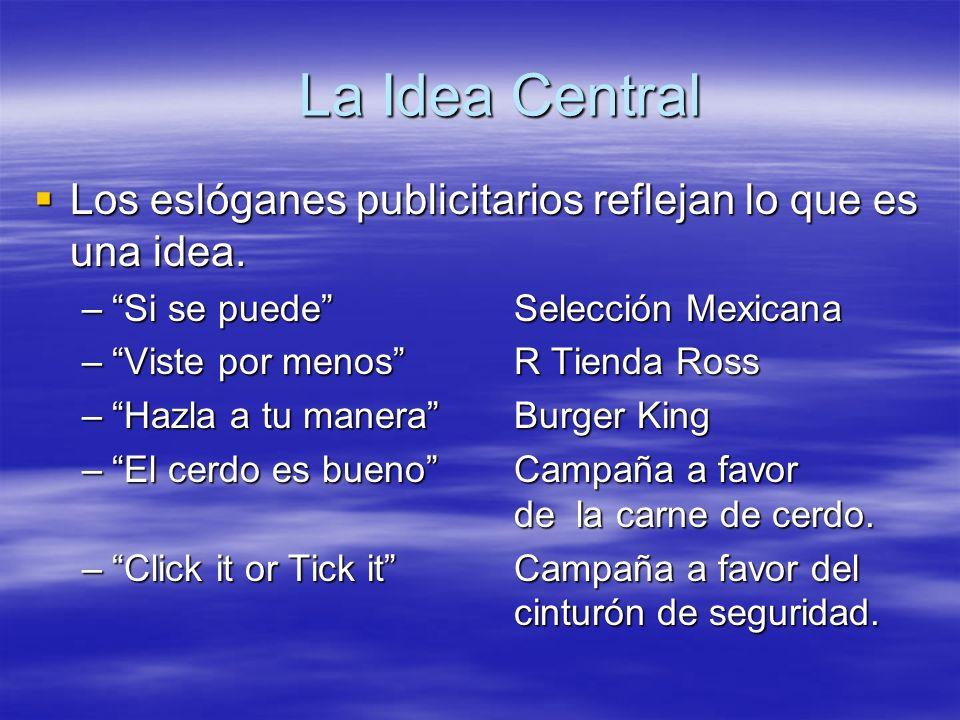 La Idea Central Los eslóganes publicitarios reflejan lo que es una idea. Los eslóganes publicitarios reflejan lo que es una idea. –Si se puede Selecci