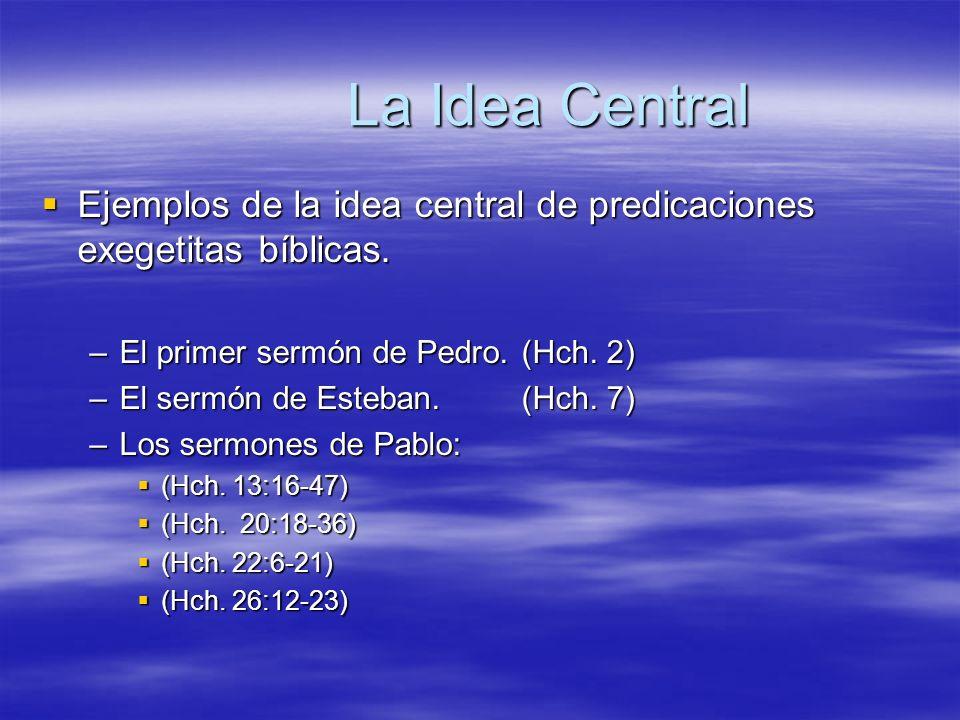 La Idea Central Ejemplos de la idea central de predicaciones exegetitas bíblicas. Ejemplos de la idea central de predicaciones exegetitas bíblicas. –E