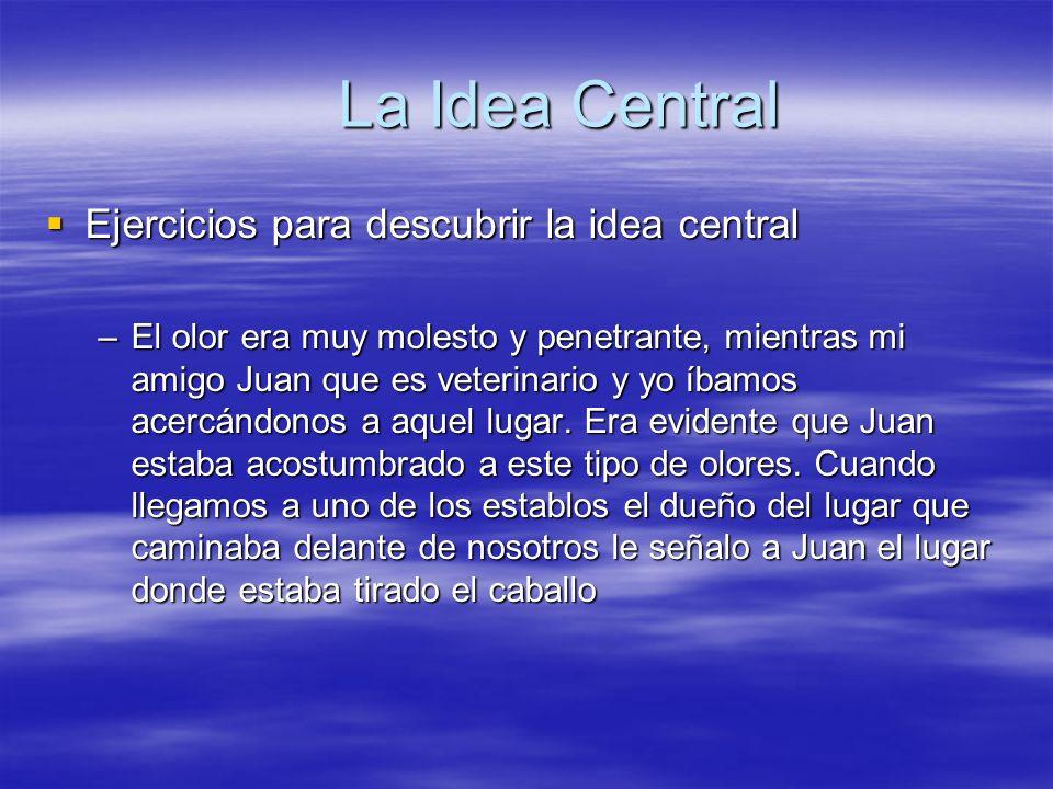 La Idea Central Ejercicios para descubrir la idea central Ejercicios para descubrir la idea central –El olor era muy molesto y penetrante, mientras mi