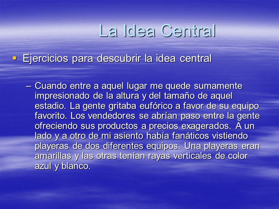 La Idea Central Ejercicios para descubrir la idea central Ejercicios para descubrir la idea central –Cuando entre a aquel lugar me quede sumamente imp