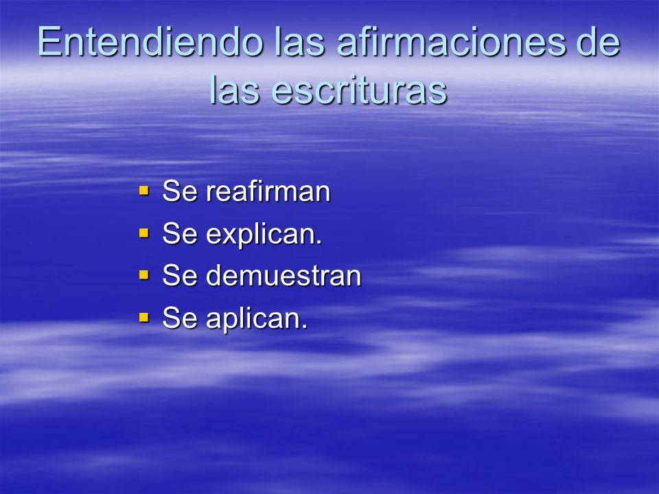 Entendiendo las afirmaciones de las escrituras Se reafirman Se reafirman Se explican. Se explican. Se demuestran Se demuestran Se aplican. Se aplican.