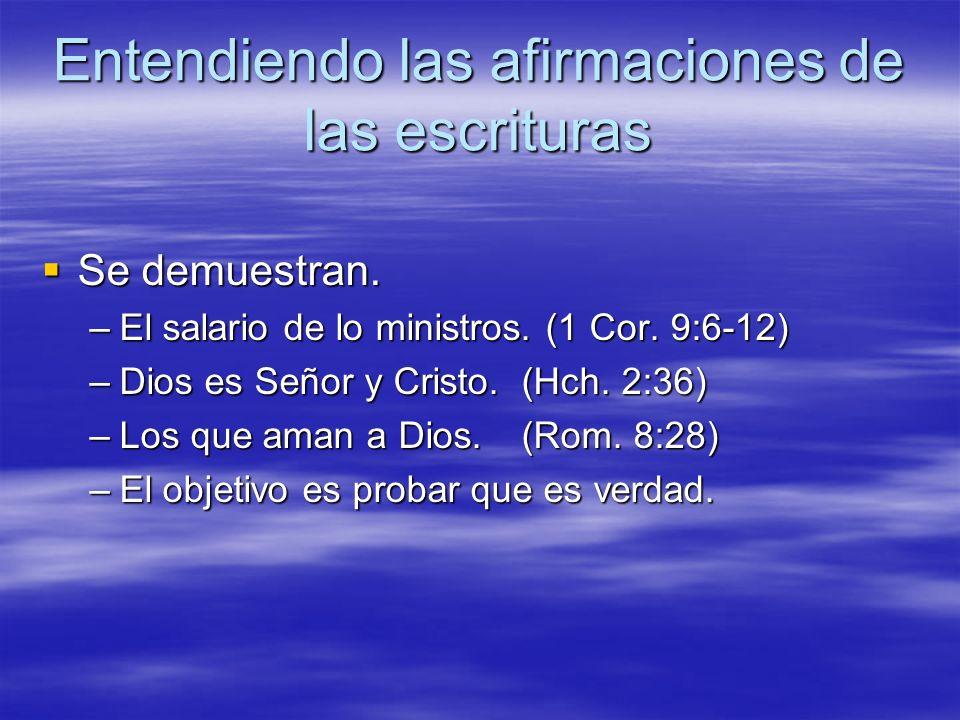 Entendiendo las afirmaciones de las escrituras Se demuestran. Se demuestran. –El salario de lo ministros. (1 Cor. 9:6-12) –Dios es Señor y Cristo.(Hch
