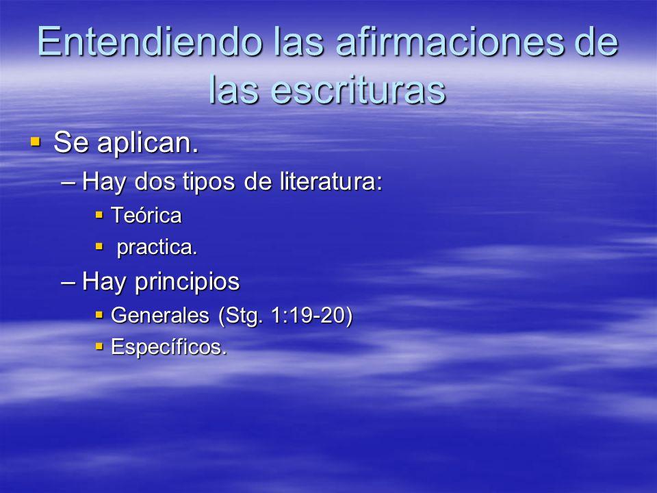 Entendiendo las afirmaciones de las escrituras Se aplican. Se aplican. –Hay dos tipos de literatura: Teórica Teórica practica. practica. –Hay principi