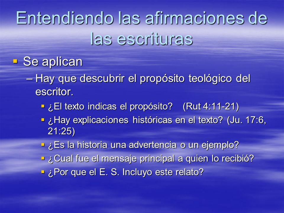 Entendiendo las afirmaciones de las escrituras Se aplican Se aplican –Hay que descubrir el propósito teológico del escritor. ¿El texto indicas el prop