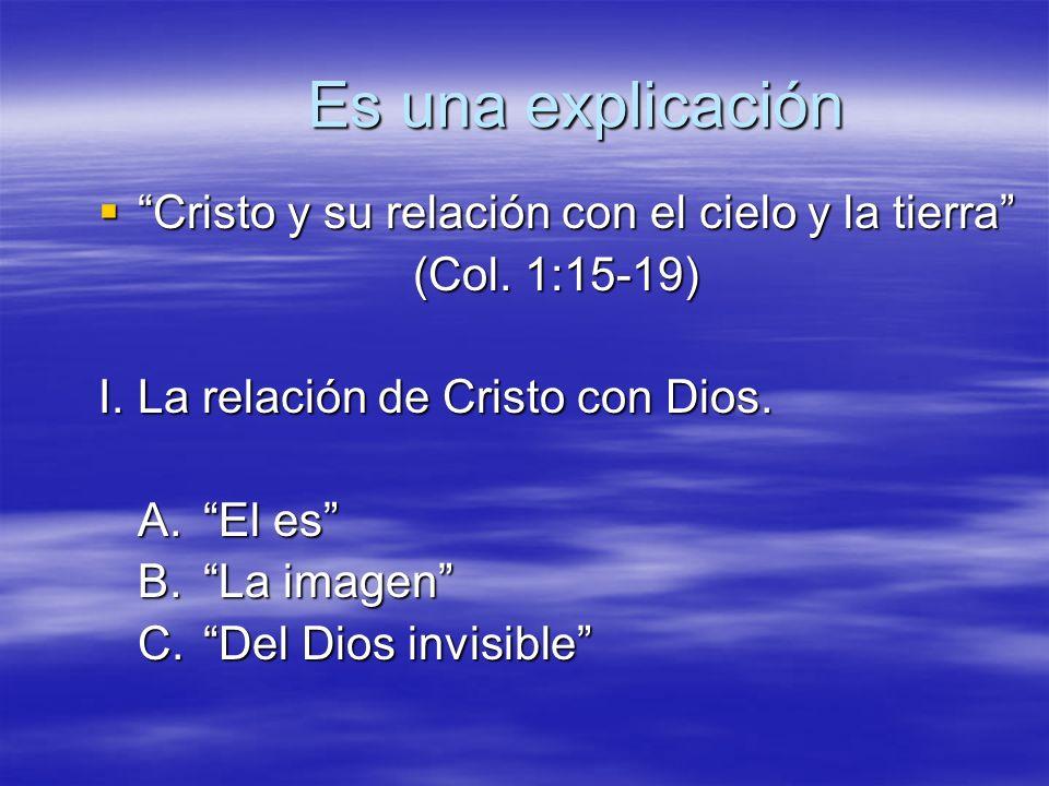 Cristo y su relación con el cielo y la tierra Cristo y su relación con el cielo y la tierra (Col. 1:15-19) (Col. 1:15-19) I.La relación de Cristo con