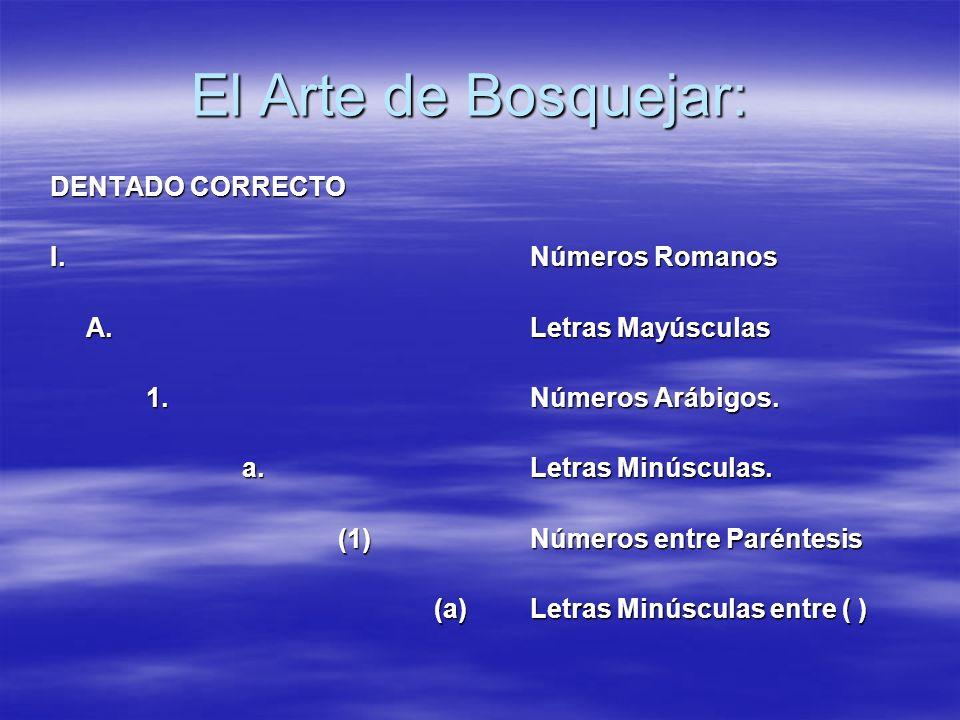 El Arte de Bosquejar: DENTADO CORRECTO I.Números Romanos A.Letras Mayúsculas 1.Números Arábigos. a.Letras Minúsculas. (1)Números entre Paréntesis (a)L