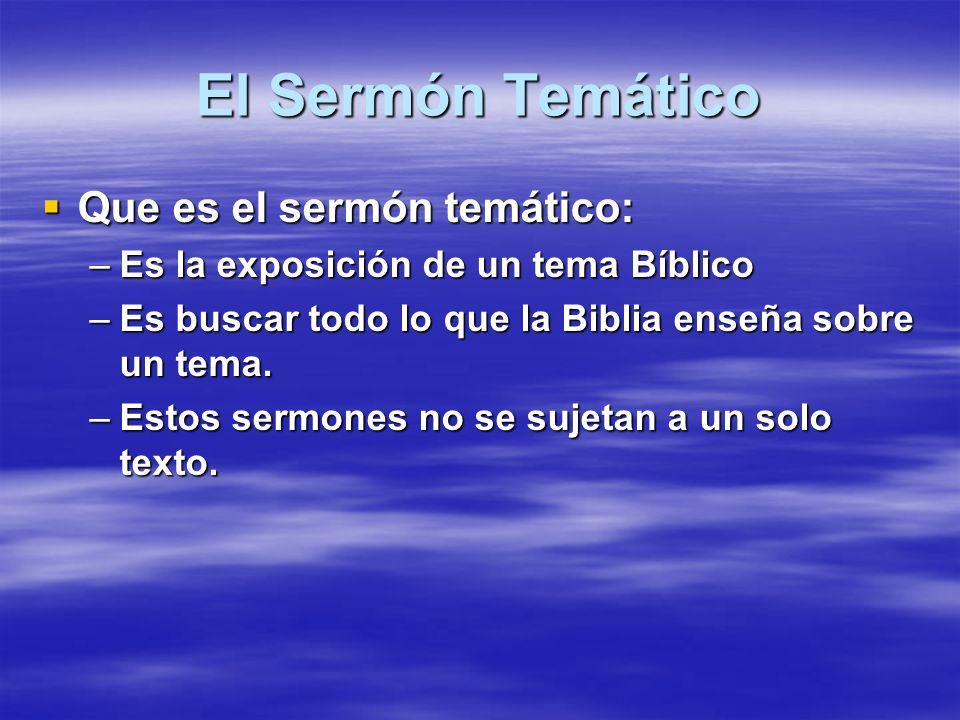 El Sermón Temático Que es el sermón temático: Que es el sermón temático: –Es la exposición de un tema Bíblico –Es buscar todo lo que la Biblia enseña