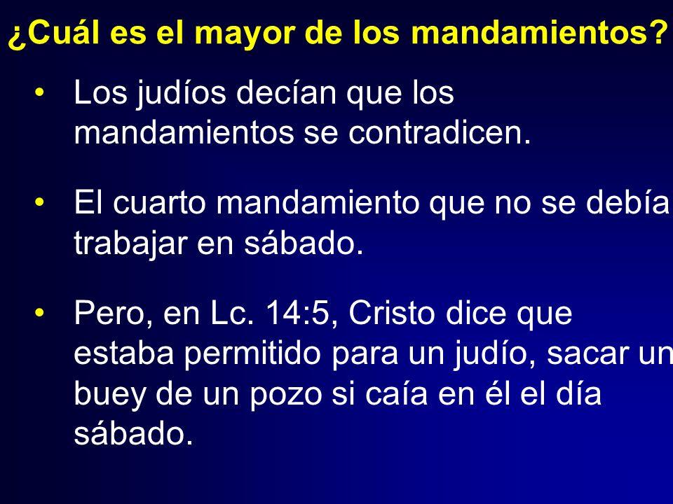 ¿Cuál es el mayor de los mandamientos? Los judíos decían que los mandamientos se contradicen. El cuarto mandamiento que no se debía trabajar en sábado
