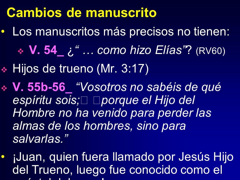 Cambios de manuscrito Los manuscritos más precisos no tienen: V. 54_ ¿ … como hizo Elías? (RV60) Hijos de trueno (Mr. 3:17) V. 55b-56_ Vosotros no sab