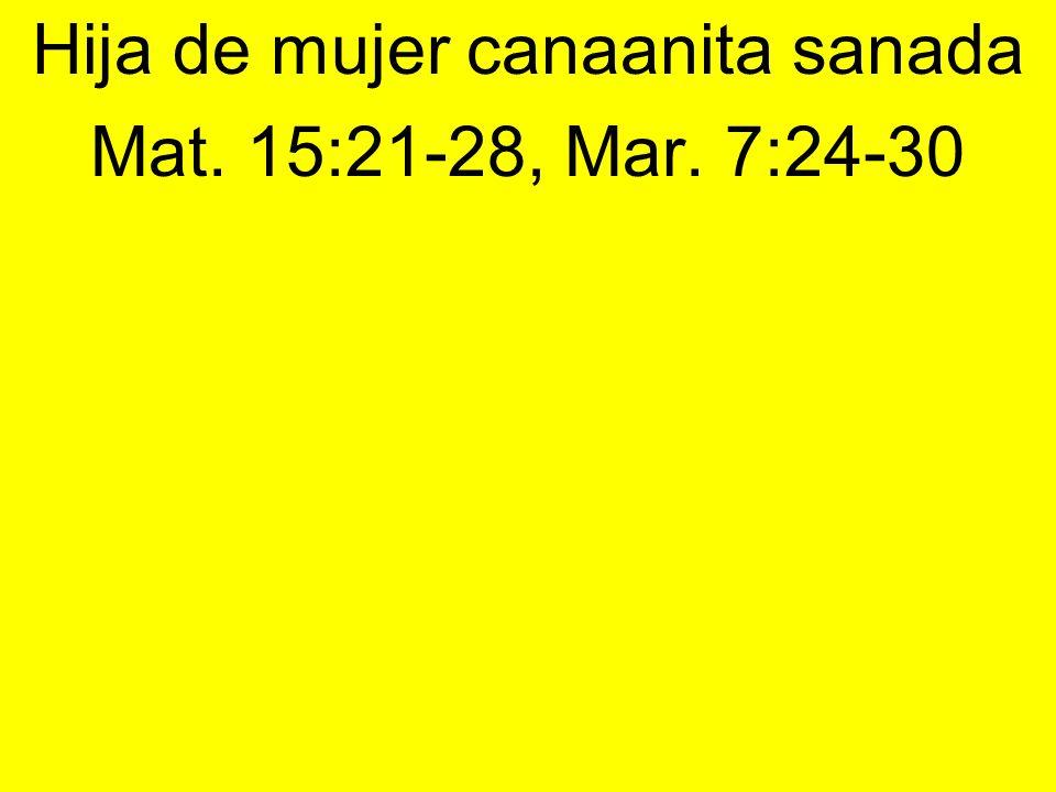 Hija de mujer canaanita sanada Mat. 15:21-28, Mar. 7:24-30