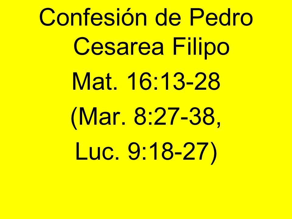 Confesión de Pedro Cesarea Filipo Mat. 16:13-28 (Mar. 8:27-38, Luc. 9:18-27)