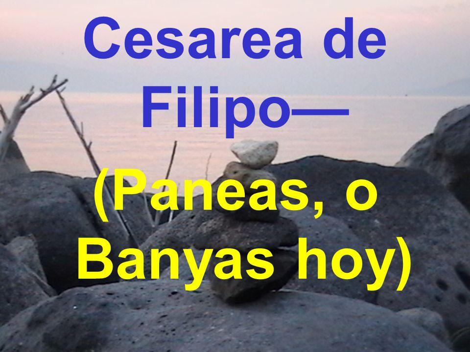 Cesarea de Filipo (Paneas, o Banyas hoy)