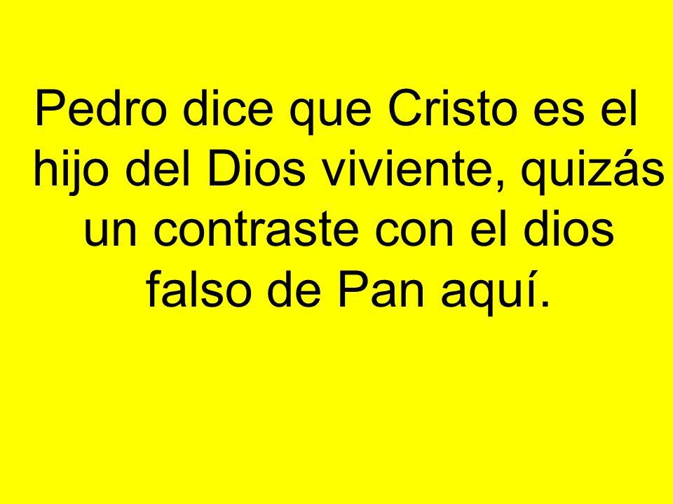Pedro dice que Cristo es el hijo del Dios viviente, quizás un contraste con el dios falso de Pan aquí.