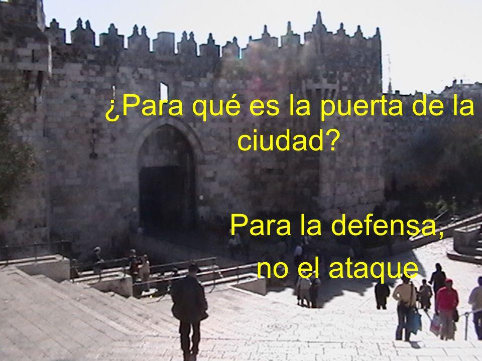 ¿Para qué es la puerta de la ciudad? Para la defensa, no el ataque