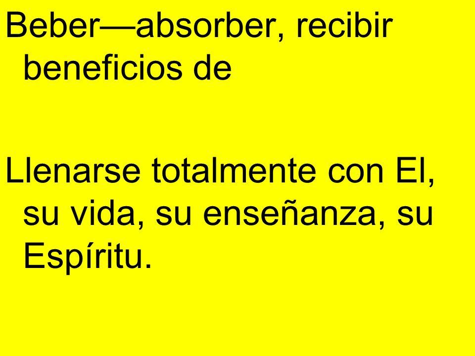 Beberabsorber, recibir beneficios de Llenarse totalmente con El, su vida, su enseñanza, su Espíritu.
